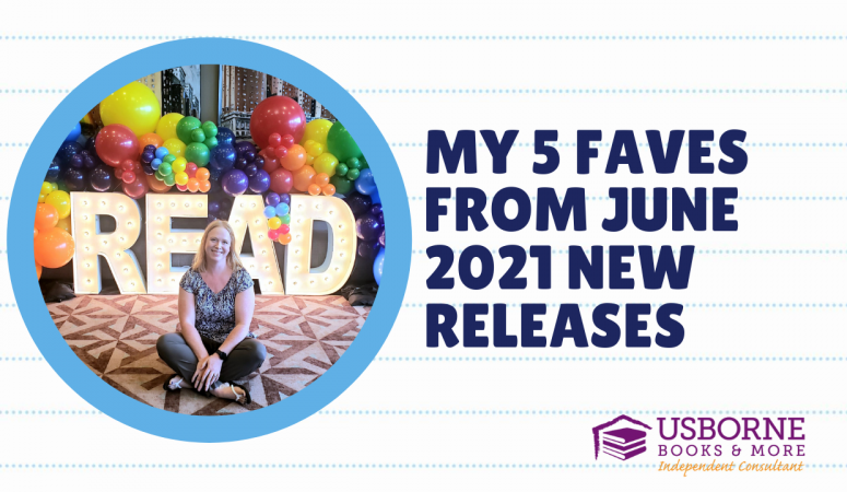Usborne Books & More New Releases: My Top 5 Books from the June 2021